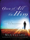 Give It All to Him (eBook): A Story of New Beginnings